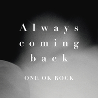 Always coming back/ONE OK ROCK