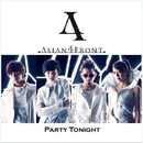 Party Tonight/Asian 4 Front