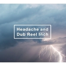 Headache and Dub Reel Inch/黒夢