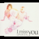 I miss you/DASEIN