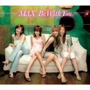 Be With You/MAX