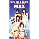 Give me a Shake/MAX
