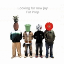 Looking for new joy/FAT PROP