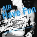 Have Fun/AIR