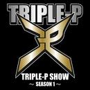 TRIPLE-P SHOW~season I~/TRIPLE-P