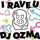 I RAVE U feat. DJ OZMA/ravex