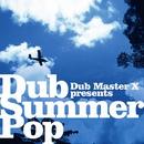 Dub Summer Pop/Dub Master X