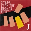 STARS FROM THE BROKEN NIGHT/J