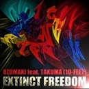 EXTINCT FREEDOM/UZUMAKI feat. TAKUMA(10-FEET)