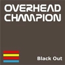 Black Out/OVERHEAD CHAMPION