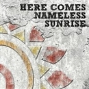 HERE COMES NAMELESS SUNRISE/J