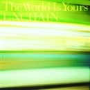 The World Is Yours/UNCHAIN