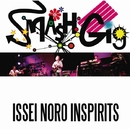SMASH GIG -ISSEI NORO INSPIRITS-/ISSEI NORO INSPIRITS