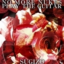 NO MORE NUKES PLAY THE GUITAR/SUGIZO