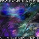 PRAY FOR MOTHER EARTH/SUGIZO feat. TOSHINORI KONDO