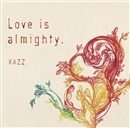 Love is almighty./KAZZ