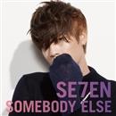 SOMEBODY ELSE/SE7EN