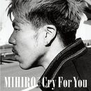 Cry For You/MIHIRO ~マイロ~