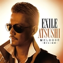 MELROSE ~愛さない約束~/EXILE ATSUSHI