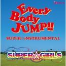 EveryBody JUMP!!~SUPER☆iNSTRUMENTAL~/SUPER☆GiRLS