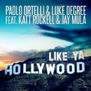 Like Ya Hollywood/Paolo Ortelli & Luke Degree feat. Katt Rockell & Jay Mula