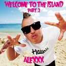 Welcome To The ISLAND Part.2/ALEXXX