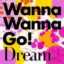 Wanna Wanna Go!/dream