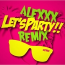 Let's Party!! REMIX/ALEXXX