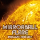 Mirrorball Flare/松井 寛