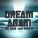 DREAM AGAIN  feat.GAYA-K/MIC BANK