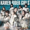 Break the shell (TYPE A)/KAMEN RIDER GIRLS