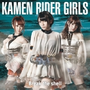 Break the shell (TYPE C)/KAMEN RIDER GIRLS