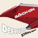 Departure/STRIKE BACK/BACK-ON