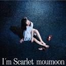 I'm Scarlet/moumoon