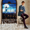 YOSHIO INOUE meets Disney ~Proud of Your Boy~ -Deluxe Edition-/井上芳雄