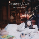 commonplace/EVERY LITTLE THING