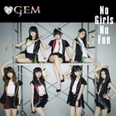 No Girls No Fun/GEM