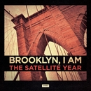 Brooklyn, I AM/The Satellite Year
