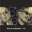 Be Brave/EXILE ATSUSHI + AI