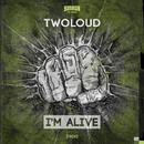 I'm Alive/twoloud