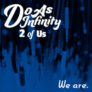 We are. [2 of Us]/Do As Infinity