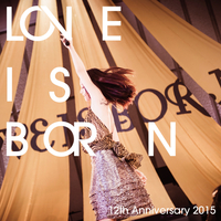 LOVE IS BORN ~12th Anniversary 2015~