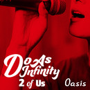 Oasis [2 of Us]/Do As Infinity