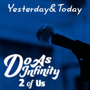 Yesterday & Today [2 of Us]/Do As Infinity
