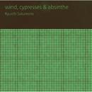 wind, cypresses & absinthe/坂本龍一