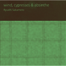 wind, cypresses & absinthe/坂本 龍一