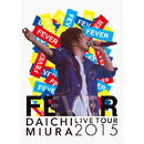 "DAICHI MIURA LIVE TOUR 2015 ""FEVER""/三浦大知"