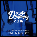 "2 of Us [BLUE] -14 Re:SINGLES- ""MINUS V""/Do As Infinity"