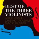 BEST OF THE THREE VIOLINISTS/葉加瀬太郎、高嶋ちさ子、古澤巌