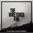 In These Woods, From These Mountains/THE WRETCHED END